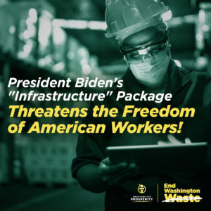 President Biden's infrastructure package threatens the freedom of American workers!